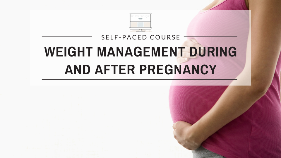 Weight Management During and After Pregnancy