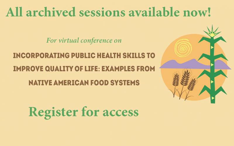 Virtual conference: Incorporating Public Health Skills to Improve Quality of Life: Examples from Native American Food Systems